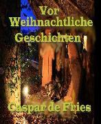 Cover-Bild zu Vor Weihnachtliche Geschichten (eBook) von Fries, Caspar de