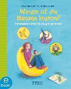 Cover-Bild zu Schmitt, Petra Maria: Warum ist die Banane krumm? (eBook)