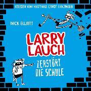 Cover-Bild zu Dreller, Christian: Larry Lauch zerstört die Schule (Audio Download)
