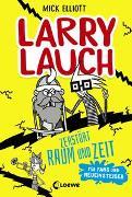 Cover-Bild zu Elliott, Mick: Larry Lauch zerstört Raum und Zeit