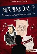 Cover-Bild zu Schulz-Reiss, Christine: Wer war das? 33 Menschen der Geschichte, die jeder kennen sollte