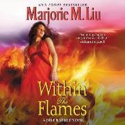 Cover-Bild zu Liu, Marjorie M.: Within the Flames: A Dirk & Steele Novel