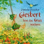Cover-Bild zu Drescher, Daniela: Giesbert hört das Gras wachsen (Audio Download)