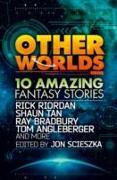 Cover-Bild zu Other Worlds (Feat. Stories by Rick Riordan, Shaun Tan, Tom Angleberger, Ray Bradbury and More) von Riordan, Rick