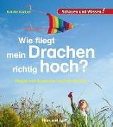 Cover-Bild zu Küntzel, Karolin: Wie fliegt mein Drachen richtig hoch?