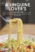Cover-Bild zu Stephenson, Martha: A Linguine Lover's Cookbook: 40 Pasta Dishes to Celebrate National Linguine Day on September 15th