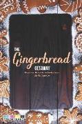 Cover-Bild zu Stephenson, Martha: The Gingerbread Getaway: Gingerbread Recipes for the Holiday Season