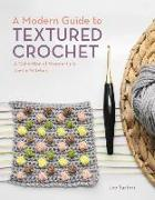 Cover-Bild zu Sartori, Lee: A Modern Guide to Textured Crochet: A Collection of Wonderfully Tactile Stitches