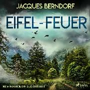 Cover-Bild zu Berndorf, Jacques: Eifel-Feuer - Kriminalroman aus der Eifel (Audio Download)