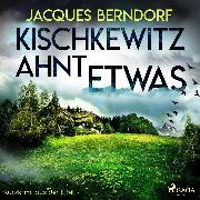 Cover-Bild zu Berndorf, Jacques: Kischkewitz ahnt etwas - Kurzkrimi aus der Eifel (Ungekürzt) (Audio Download)
