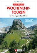 Cover-Bild zu Bauregger, Heinrich: Die schönsten Wochenendtouren in den Bayerischen Alpen