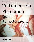 Cover-Bild zu Becker-Schmollmann, Elisabeth: Vertrauen, ein Phänomen (eBook)