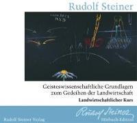 Cover-Bild zu Steiner, Rudolf: Geisteswissenschaftliche Grundlagen zum Gedeihen der Landwirtschaft