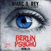 Cover-Bild zu Rey, Marc B.: Berlin Psycho - Das hättest du nicht tun dürfen (ungekürzt) (Audio Download)