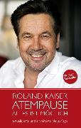 Cover-Bild zu Kaiser, Roland: Roland Kaiser - Atempause (eBook)