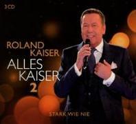 Cover-Bild zu Kaiser, Roland: Alles Kaiser 2 (Stark wie nie)