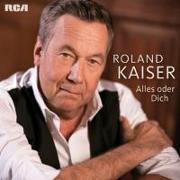 Cover-Bild zu Kaiser, Roland: Alles oder Dich
