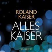 Cover-Bild zu Kaiser, Roland: Alles Kaiser (Das Beste am Leben)