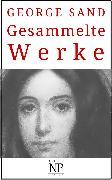 Cover-Bild zu Sand, George: George Sand - Gesammelte Werke (eBook)