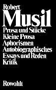 Cover-Bild zu Musil, Robert: Prosa und Stücke - Kleine Prosa - Aphorismen - Autobiographisches - Essays und Reden - Kritik