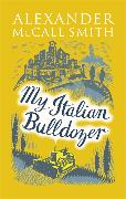 Cover-Bild zu McCall Smith, Alexander: My Italian Bulldozer