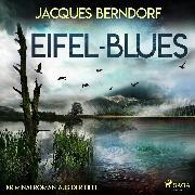 Cover-Bild zu Berndorf, Jacques: Eifel-Blues - Kriminalroman aus der Eifel (Audio Download)