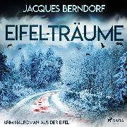 Cover-Bild zu Berndorf, Jacques: Eifel-Träume - Kriminalroman aus der Eifel (Audio Download)