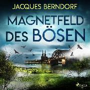 Cover-Bild zu Berndorf, Jacques: Magnetfeld des Bösen (Audio Download)