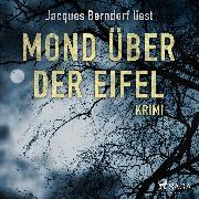 Cover-Bild zu Berndorf, Jacques: Mond über der Eifel - Kriminalroman aus der Eifel (Ungekürzt) (Audio Download)