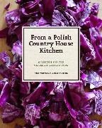 Cover-Bild zu Applebaum, Anne: From a Polish Country House Kitchen: 90 Recipes for the Ultimate Comfort Food