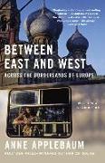 Cover-Bild zu Applebaum, Anne: Between East and West: Across the Borderlands of Europe