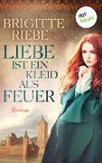 Cover-Bild zu Riebe, Brigitte: Liebe ist ein Kleid aus Feuer (eBook)