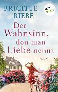 Cover-Bild zu Riebe, Brigitte: Der Wahnsinn, den man Liebe nennt (eBook)