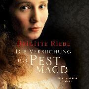Cover-Bild zu Riebe, Brigitte: Die Versuchung der Pestmagd (Ungekürzt) (Audio Download)