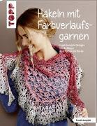 Cover-Bild zu frechverlag: Häkeln mit Farbverlaufsgarnen (kreativ.kompakt.)