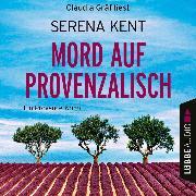 Cover-Bild zu Mord auf Provenzalisch - Ein Provence-Krimi (Ungekürzt) (Audio Download) von Kent, Serena