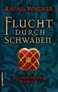 Cover-Bild zu Wagner, Rafael: Flucht durch Schwaben