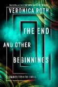 Cover-Bild zu Roth, Veronica: End and Other Beginnings: Stories from the Future (eBook)