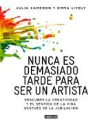 Cover-Bild zu Cameron, Julia: Nunca es demasiado tarde para ser un artista / It's Never Too Late to Begin Agai n