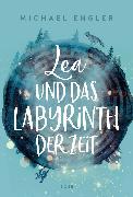 Cover-Bild zu Engler, Michael: Lea und das Labyrinth der Zeit (eBook)