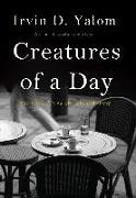 Cover-Bild zu Yalom, Irvin D.: Creatures of a Day (eBook)