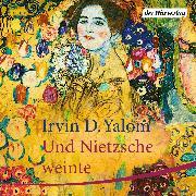 Cover-Bild zu Yalom, Irvin D.: Und Nietzsche weinte (Audio Download)