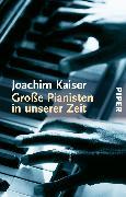 Cover-Bild zu Kaiser, Joachim: Grosse Pianisten in unserer Zeit