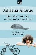 Cover-Bild zu Altaras, Adriana: Das Meer und ich waren im besten Alter