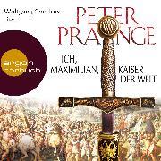 Cover-Bild zu Prange, Peter: Ich, Maximilian, Kaiser der Welt (Audio Download)