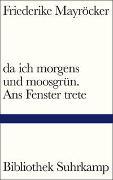 Cover-Bild zu Mayröcker, Friederike: da ich morgens und moosgrün. Ans Fenster trete