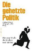 Cover-Bild zu Pörksen, Bernhard (Hrsg.): Die gehetzte Politik. Die neue Macht der Medien und Märkte