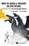 Cover-Bild zu Knoepfler, Paul: How to Build a Dragon or Die Trying: A Satirical Look at Cutting-Edge Science