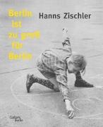 Cover-Bild zu Zischler, Hanns: Berlin ist zu groß für Berlin