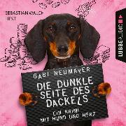 Cover-Bild zu Die dunkle Seite des Dackels - Ein Krimi mit Hund und Herz (Ungekürzt) (Audio Download) von Neumayer, Gabi